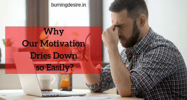 Why our motivation dries down so easily